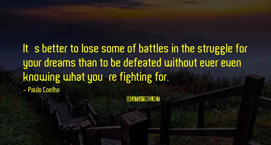 Fighting Your Battles Sayings By Paulo Coelho: It's better to lose some of battles in the struggle for your dreams than to