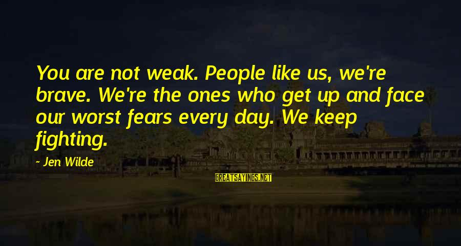 Fighting Your Fears Sayings By Jen Wilde: You are not weak. People like us, we're brave. We're the ones who get up