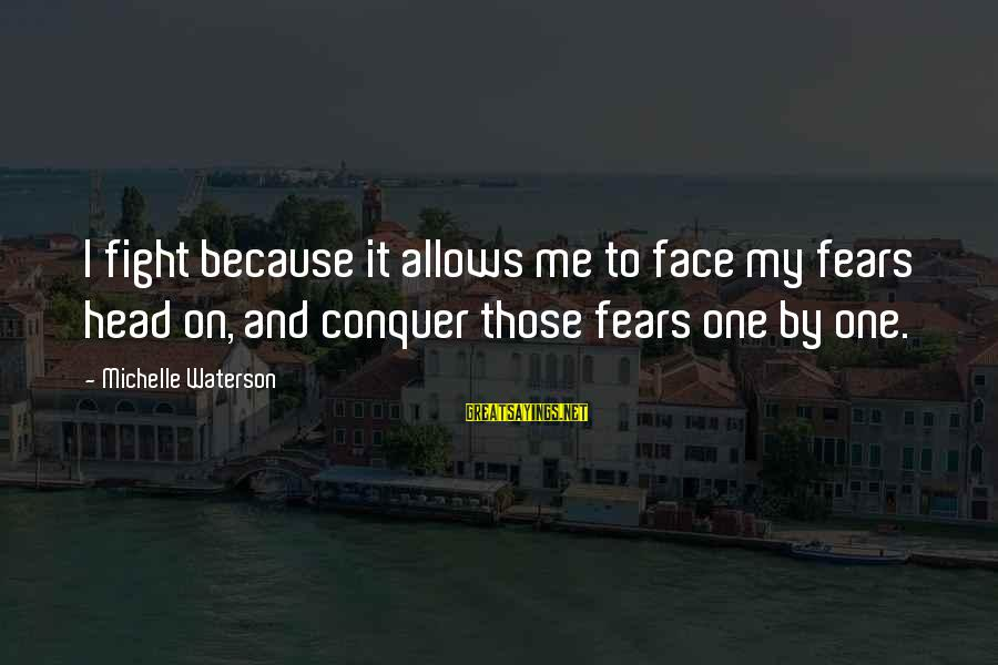 Fighting Your Fears Sayings By Michelle Waterson: I fight because it allows me to face my fears head on, and conquer those