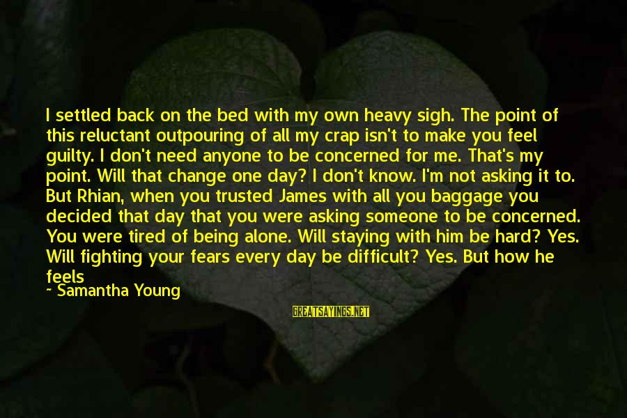 Fighting Your Fears Sayings By Samantha Young: I settled back on the bed with my own heavy sigh. The point of this