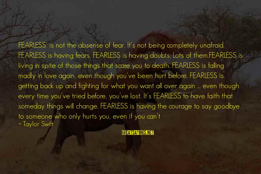 Fighting Your Fears Sayings By Taylor Swift: FEARLESS' is not the absense of fear. It's not being completely unafraid. FEARLESS is having