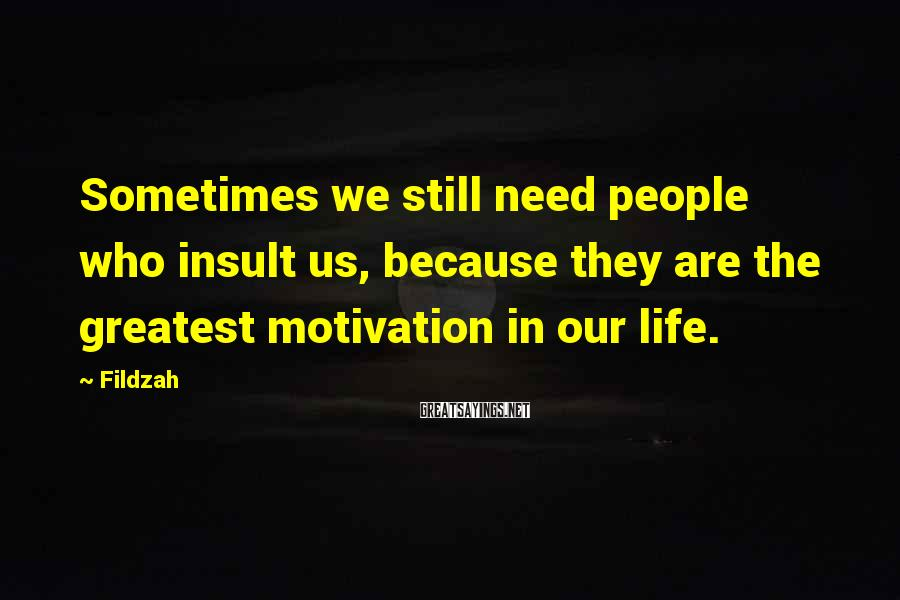 Fildzah Sayings: Sometimes we still need people who insult us, because they are the greatest motivation in
