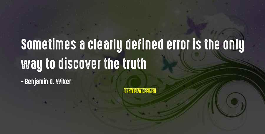 Filhos Da Droga Sayings By Benjamin D. Wiker: Sometimes a clearly defined error is the only way to discover the truth