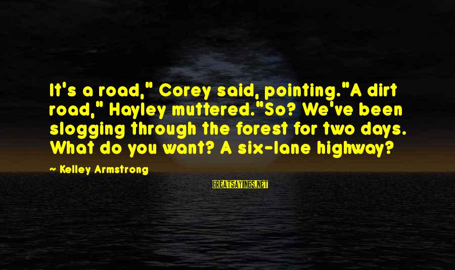 """Filhos Da Droga Sayings By Kelley Armstrong: It's a road,"""" Corey said, pointing.""""A dirt road,"""" Hayley muttered.""""So? We've been slogging through the"""