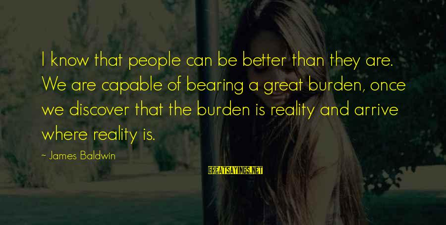 Filipino Nationality Sayings By James Baldwin: I know that people can be better than they are. We are capable of bearing