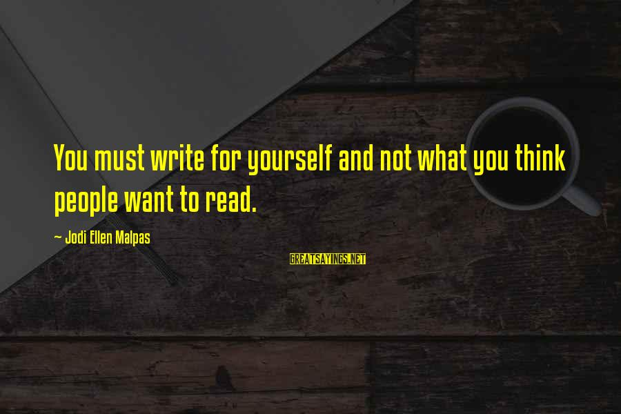Filipino Nationality Sayings By Jodi Ellen Malpas: You must write for yourself and not what you think people want to read.