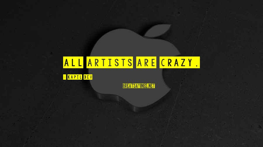 Filipino Nationality Sayings By Kapil Dev: All artists are crazy.
