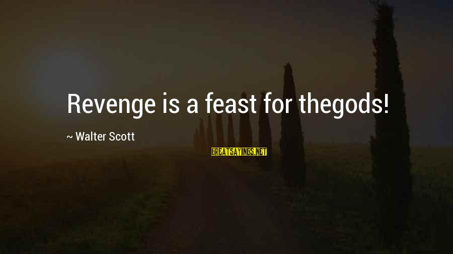 Fille Sayings By Walter Scott: Revenge is a feast for thegods!