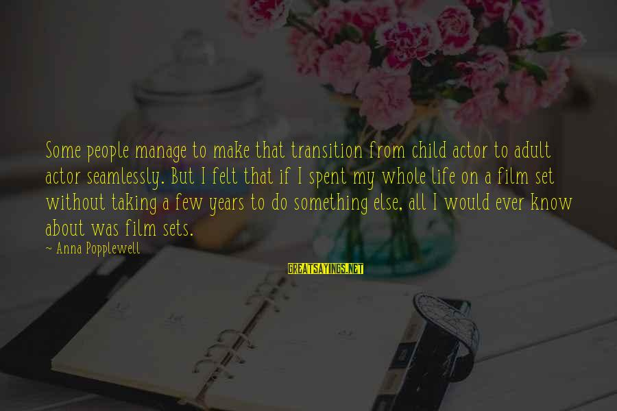 Film Set Sayings By Anna Popplewell: Some people manage to make that transition from child actor to adult actor seamlessly. But