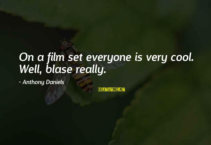 Film Set Sayings By Anthony Daniels: On a film set everyone is very cool. Well, blase really.