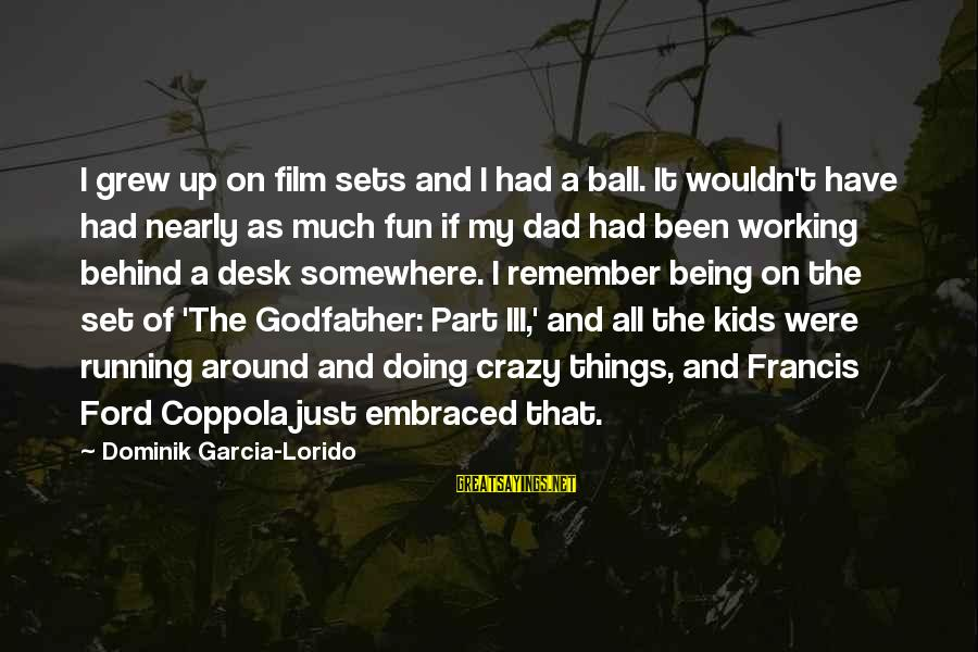 Film Set Sayings By Dominik Garcia-Lorido: I grew up on film sets and I had a ball. It wouldn't have had
