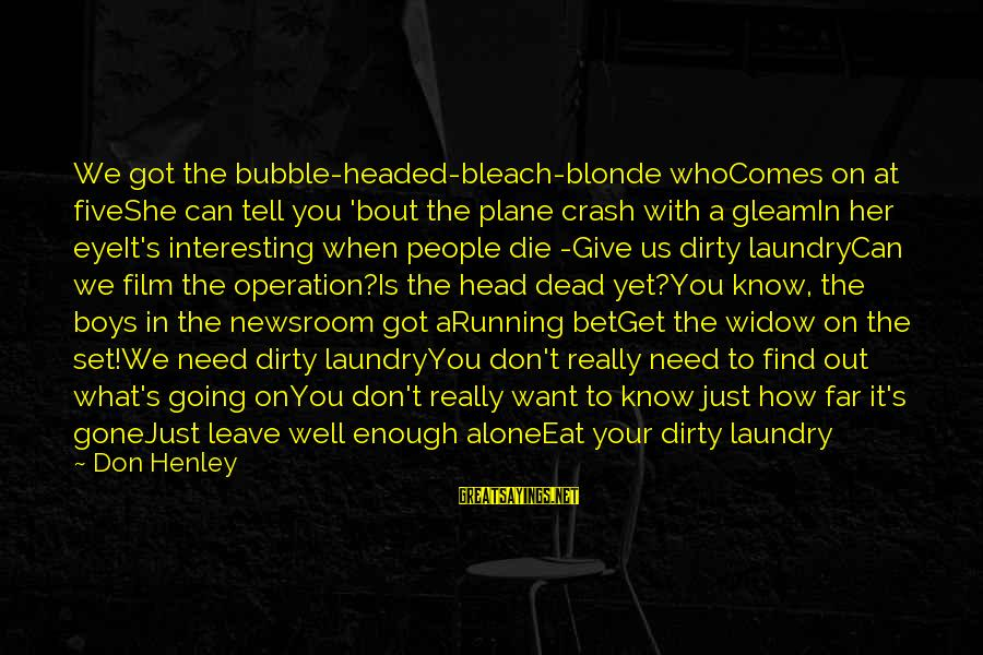 Film Set Sayings By Don Henley: We got the bubble-headed-bleach-blonde whoComes on at fiveShe can tell you 'bout the plane crash