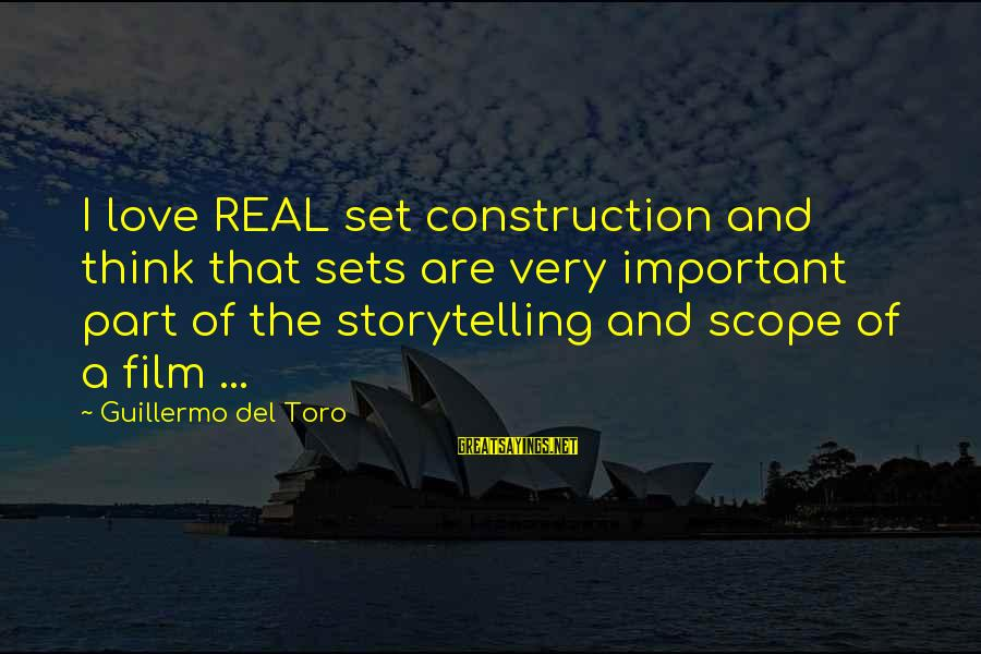 Film Set Sayings By Guillermo Del Toro: I love REAL set construction and think that sets are very important part of the