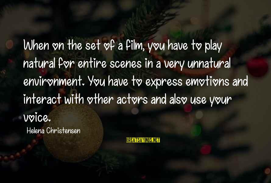 Film Set Sayings By Helena Christensen: When on the set of a film, you have to play natural for entire scenes