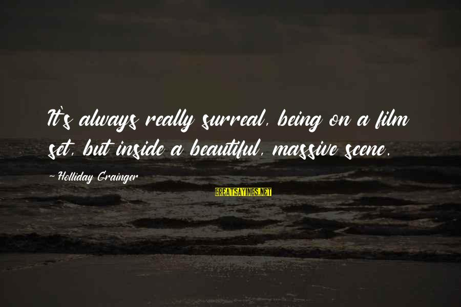 Film Set Sayings By Holliday Grainger: It's always really surreal, being on a film set, but inside a beautiful, massive scene.