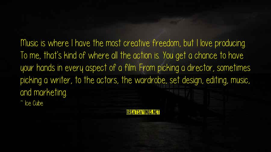 Film Set Sayings By Ice Cube: Music is where I have the most creative freedom, but I love producing. To me,