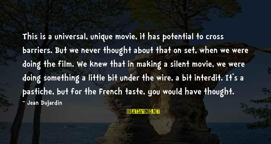 Film Set Sayings By Jean Dujardin: This is a universal, unique movie, it has potential to cross barriers. But we never