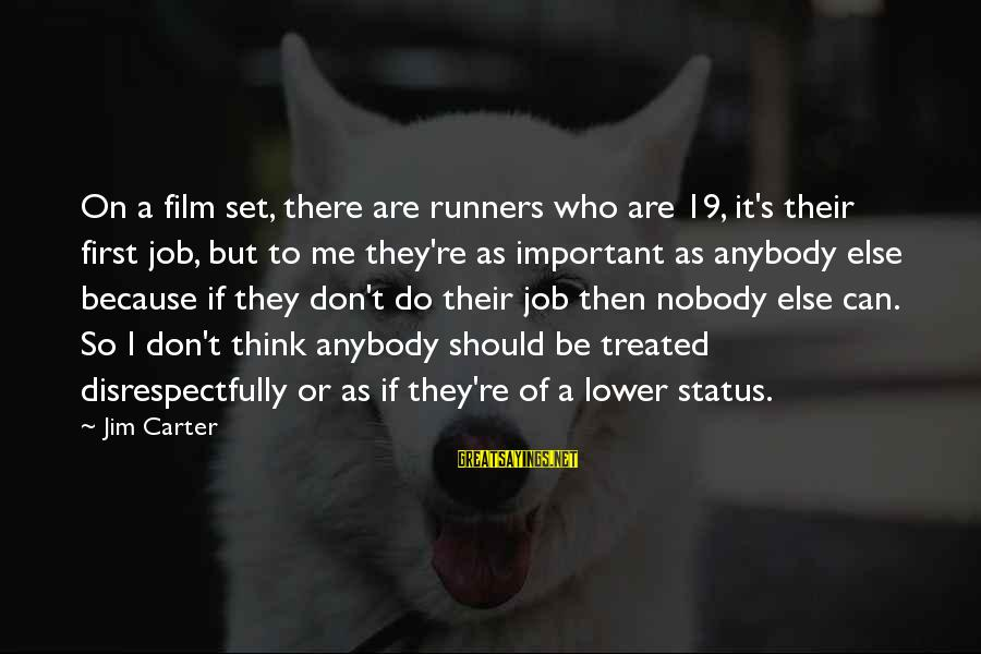 Film Set Sayings By Jim Carter: On a film set, there are runners who are 19, it's their first job, but