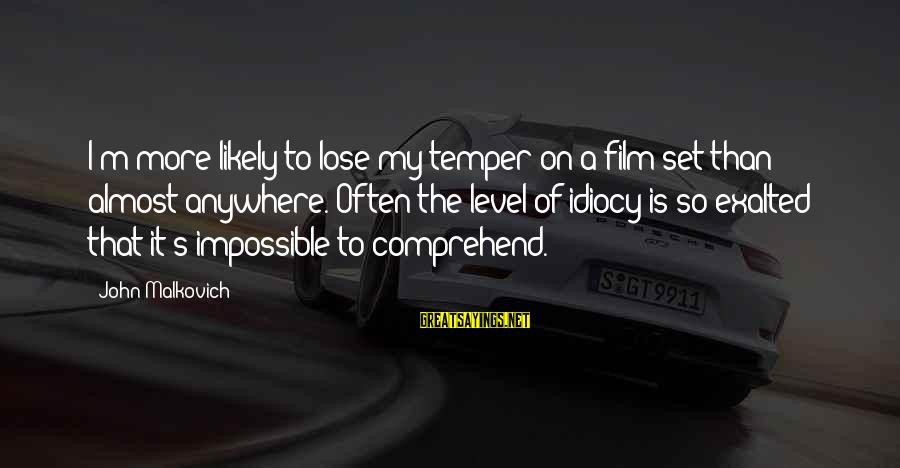 Film Set Sayings By John Malkovich: I'm more likely to lose my temper on a film set than almost anywhere. Often