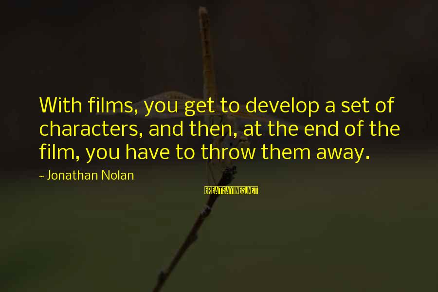 Film Set Sayings By Jonathan Nolan: With films, you get to develop a set of characters, and then, at the end
