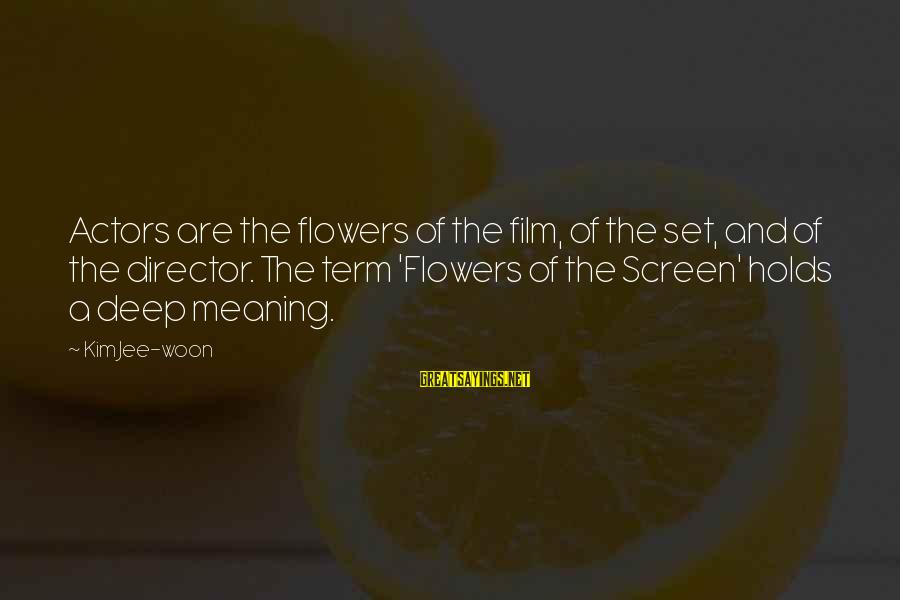 Film Set Sayings By Kim Jee-woon: Actors are the flowers of the film, of the set, and of the director. The