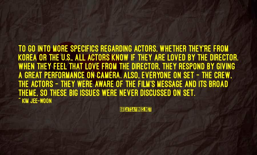 Film Set Sayings By Kim Jee-woon: To go into more specifics regarding actors, whether they're from Korea or the U.S., all