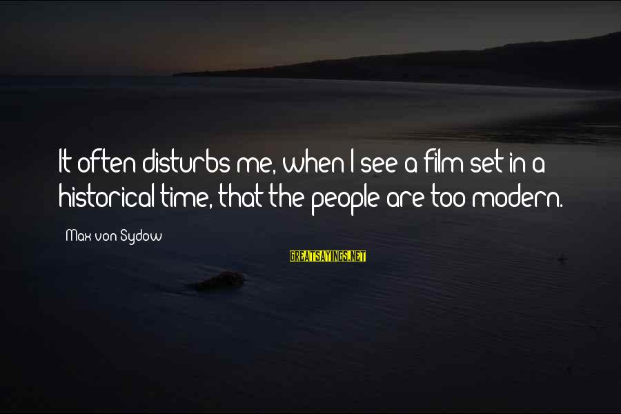 Film Set Sayings By Max Von Sydow: It often disturbs me, when I see a film set in a historical time, that