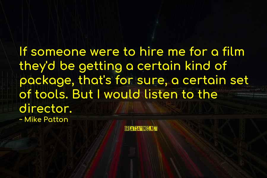 Film Set Sayings By Mike Patton: If someone were to hire me for a film they'd be getting a certain kind
