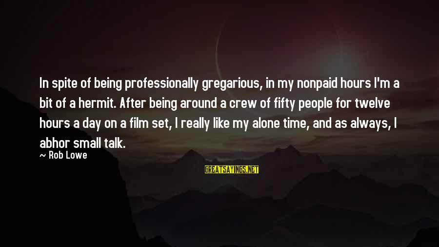 Film Set Sayings By Rob Lowe: In spite of being professionally gregarious, in my nonpaid hours I'm a bit of a