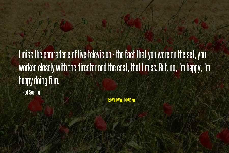Film Set Sayings By Rod Serling: I miss the comraderie of live television - the fact that you were on the