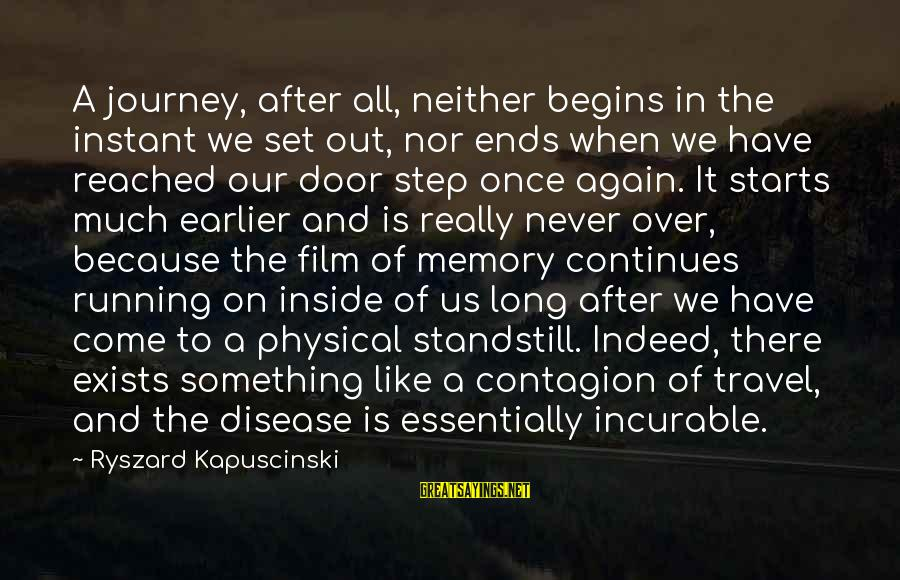 Film Set Sayings By Ryszard Kapuscinski: A journey, after all, neither begins in the instant we set out, nor ends when