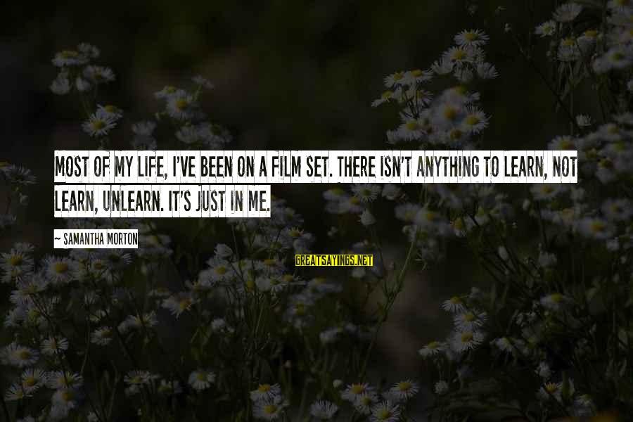 Film Set Sayings By Samantha Morton: Most of my life, I've been on a film set. There isn't anything to learn,
