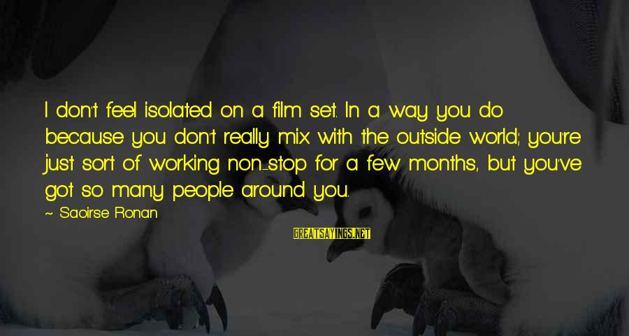 Film Set Sayings By Saoirse Ronan: I don't feel isolated on a film set. In a way you do because you