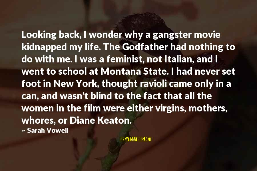 Film Set Sayings By Sarah Vowell: Looking back, I wonder why a gangster movie kidnapped my life. The Godfather had nothing