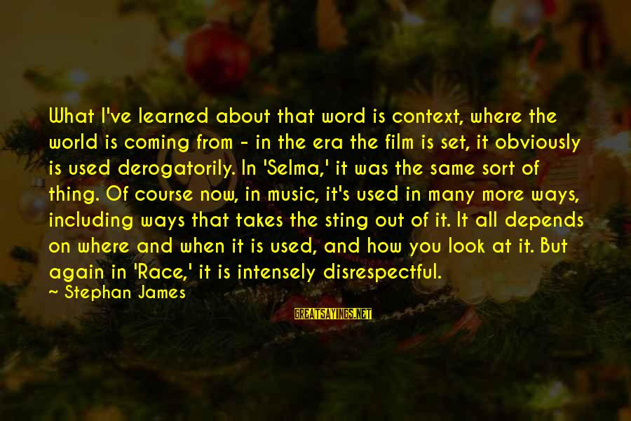 Film Set Sayings By Stephan James: What I've learned about that word is context, where the world is coming from -