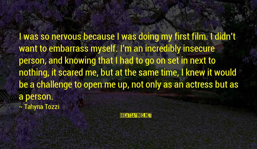 Film Set Sayings By Tahyna Tozzi: I was so nervous because I was doing my first film. I didn't want to