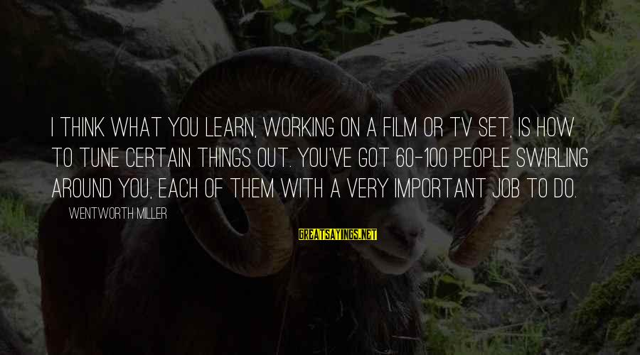 Film Set Sayings By Wentworth Miller: I think what you learn, working on a film or TV set, is how to