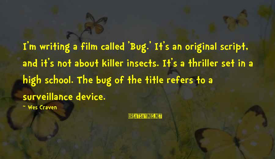 Film Set Sayings By Wes Craven: I'm writing a film called 'Bug.' It's an original script, and it's not about killer