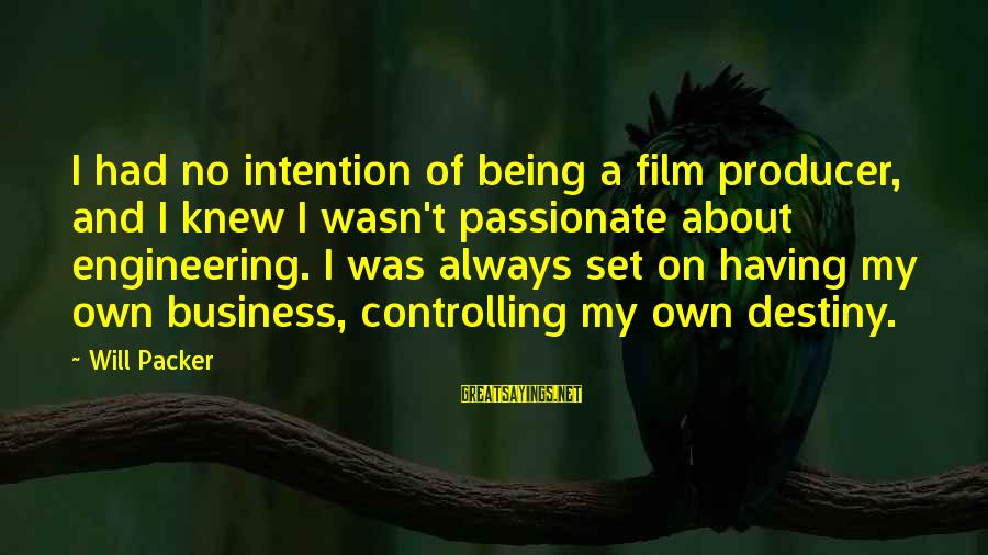 Film Set Sayings By Will Packer: I had no intention of being a film producer, and I knew I wasn't passionate