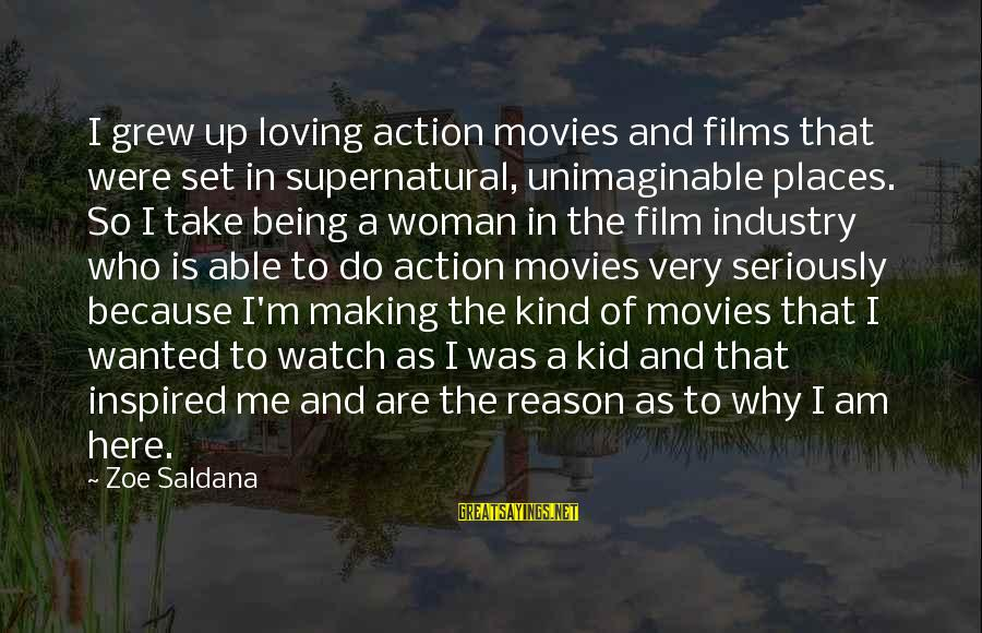 Film Set Sayings By Zoe Saldana: I grew up loving action movies and films that were set in supernatural, unimaginable places.