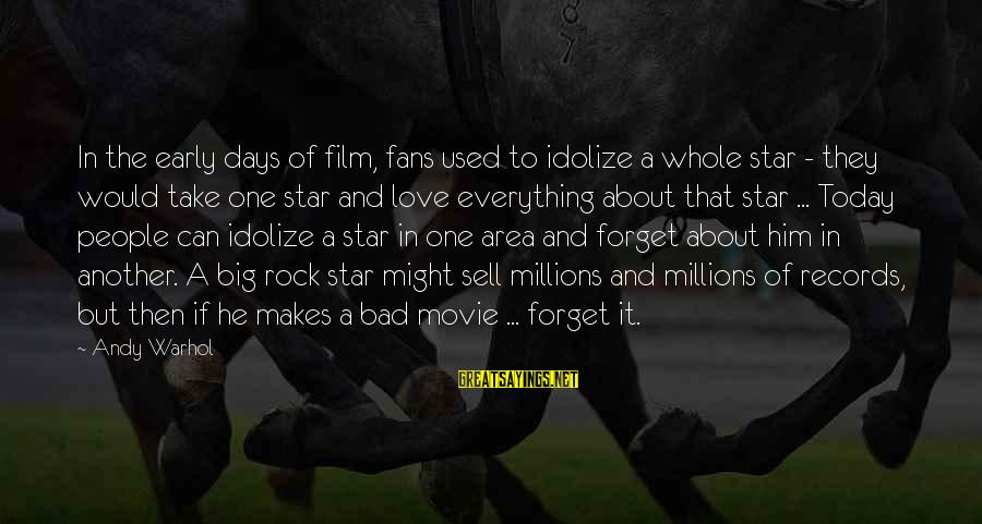 Film Stars Sayings By Andy Warhol: In the early days of film, fans used to idolize a whole star - they