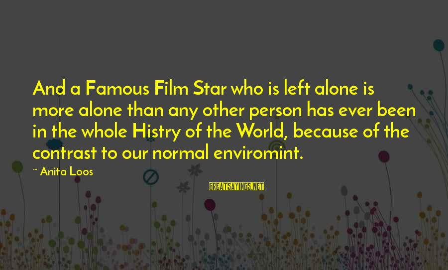 Film Stars Sayings By Anita Loos: And a Famous Film Star who is left alone is more alone than any other