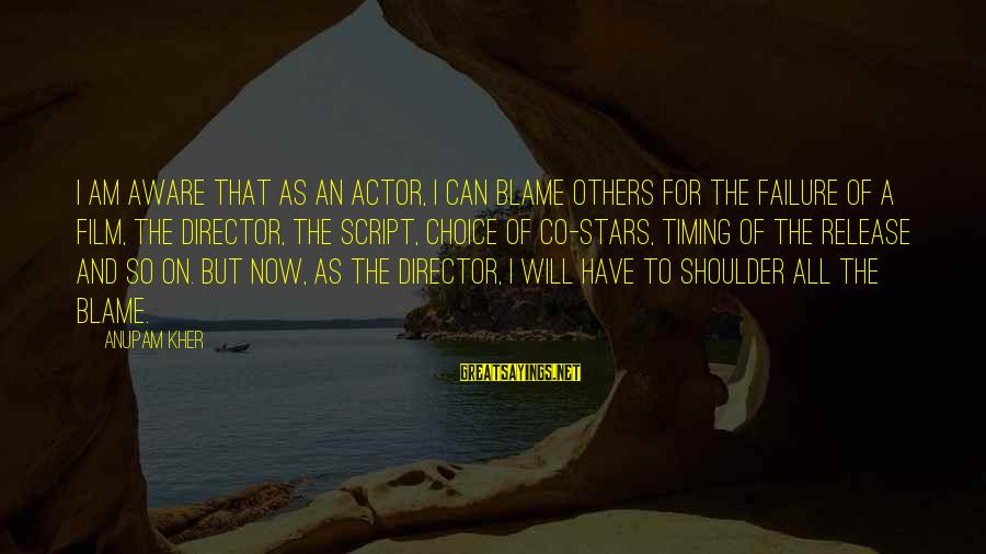 Film Stars Sayings By Anupam Kher: I am aware that as an actor, I can blame others for the failure of