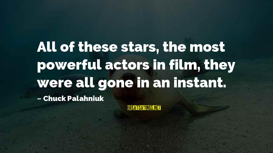 Film Stars Sayings By Chuck Palahniuk: All of these stars, the most powerful actors in film, they were all gone in