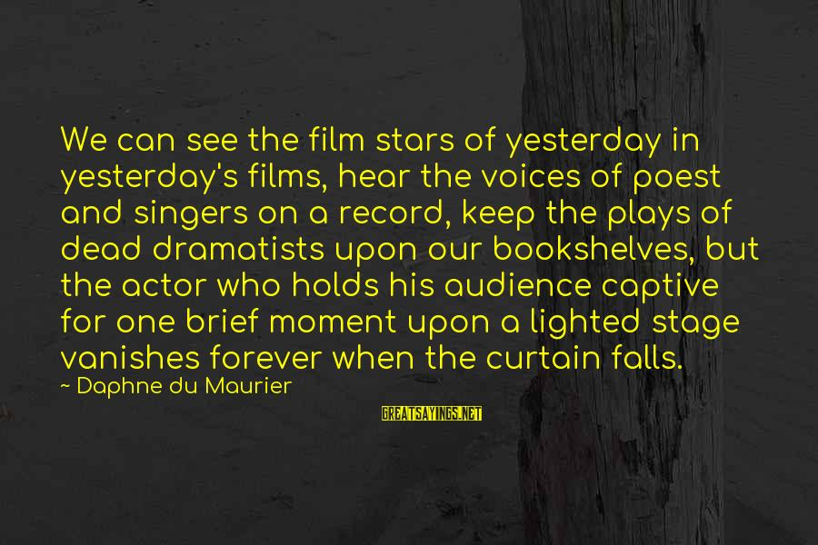 Film Stars Sayings By Daphne Du Maurier: We can see the film stars of yesterday in yesterday's films, hear the voices of