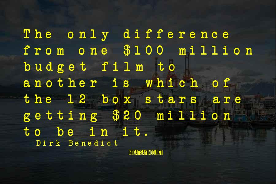 Film Stars Sayings By Dirk Benedict: The only difference from one $100 million budget film to another is which of the