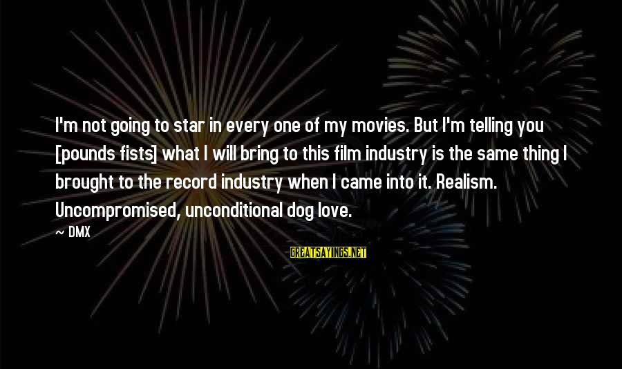 Film Stars Sayings By DMX: I'm not going to star in every one of my movies. But I'm telling you