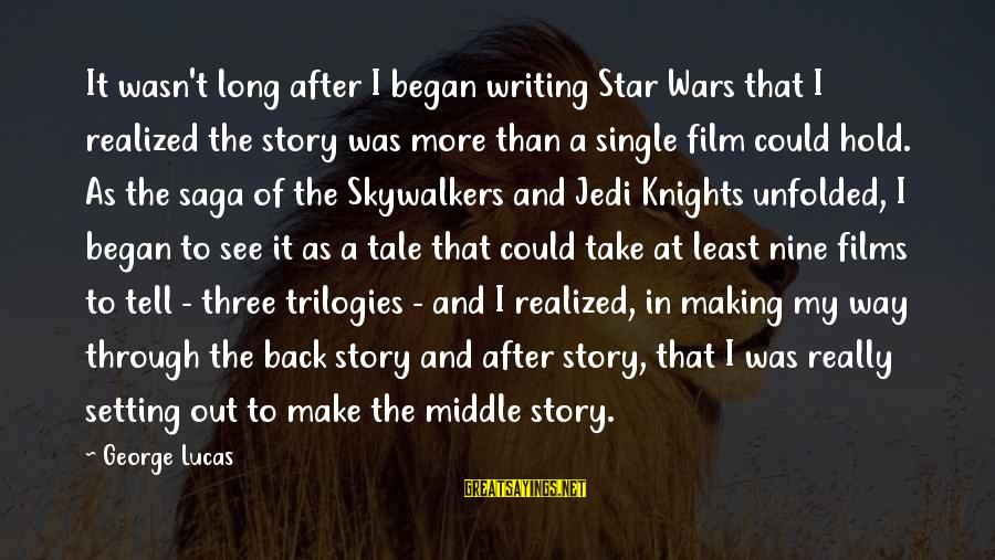 Film Stars Sayings By George Lucas: It wasn't long after I began writing Star Wars that I realized the story was