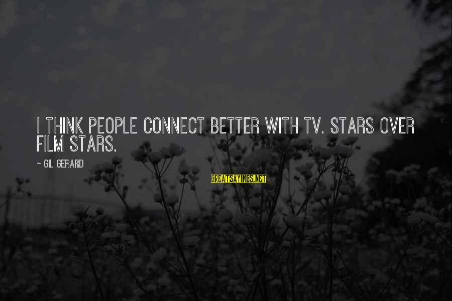 Film Stars Sayings By Gil Gerard: I think people connect better with TV. stars over film stars.
