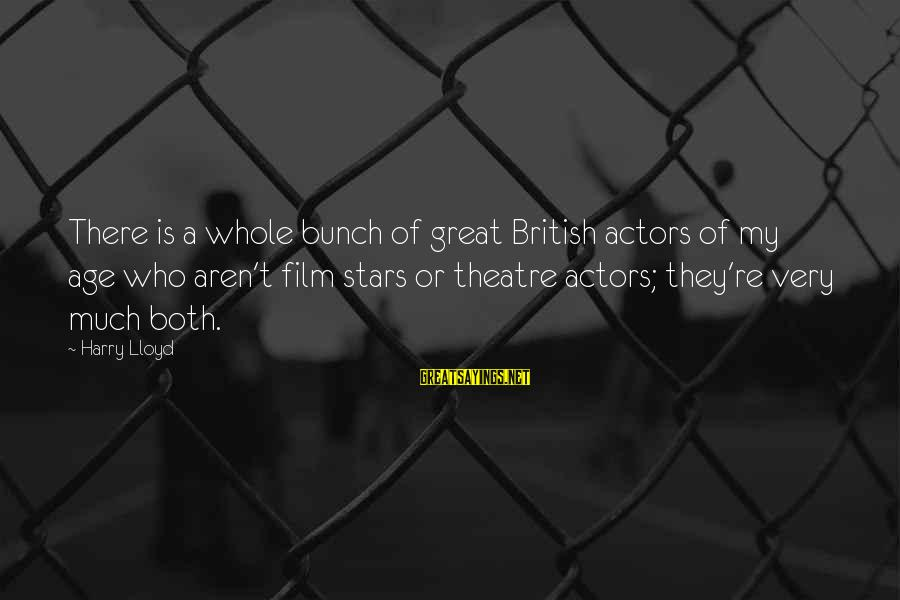 Film Stars Sayings By Harry Lloyd: There is a whole bunch of great British actors of my age who aren't film